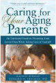 Caring for Your Aging Parents: An Emotional Guide to Nurturing Your Loved Ones While Taking Care of Yourself, Raeann Berman (2009):